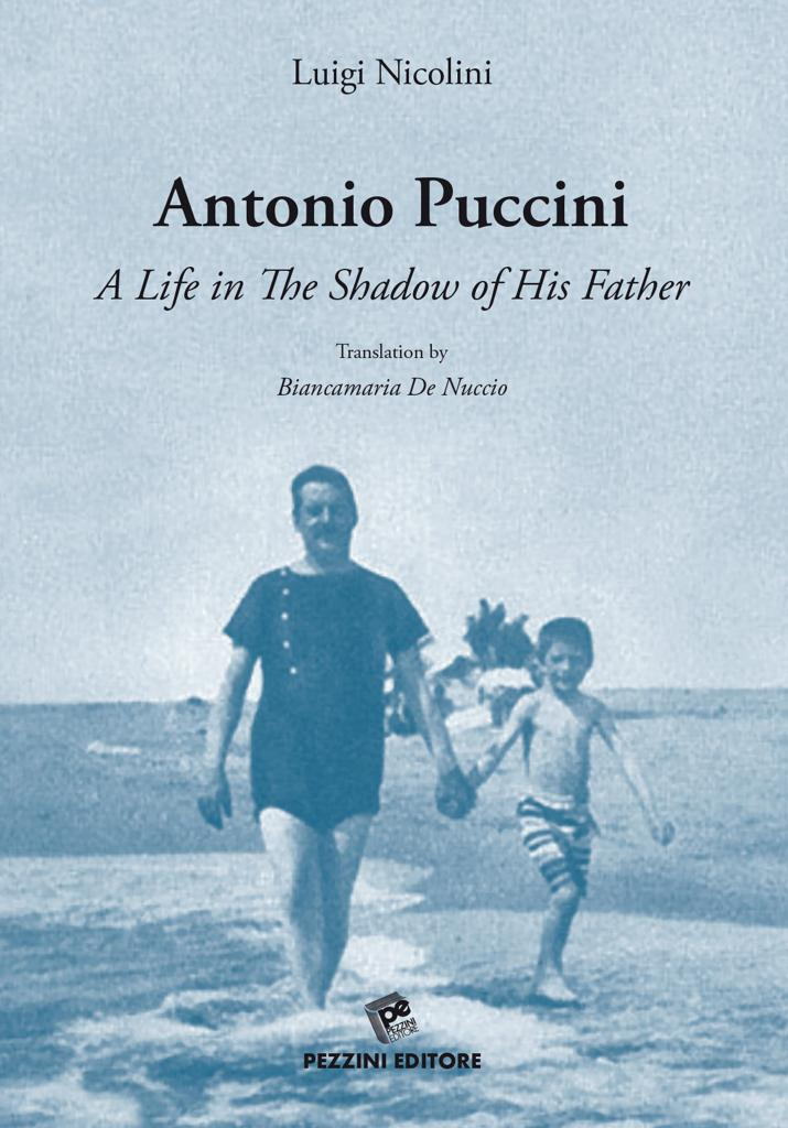 ANTONIO PUCCINI - A LIFE IN THE SHADOW OF HIS FATHER - LUIGI NICOLINI -ENGLISH EDITION